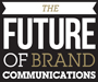 The Future of Brand Communications